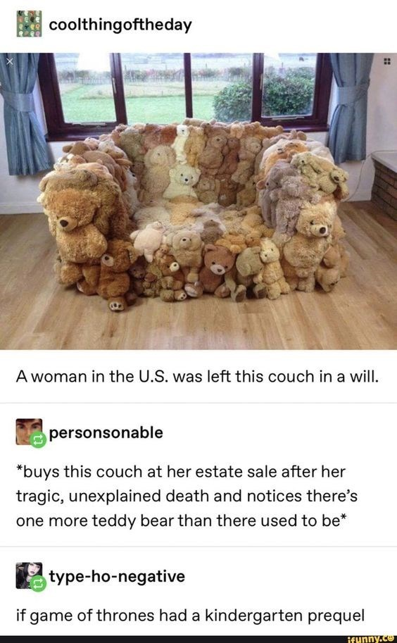 Furniture - coolthingoftheday A woman in the U.S. was left this couch in a will personsonable *buys this couch at her estate sale after her tragic, unexplained death and notices there's one more teddy bear than there used to be* type-ho-negative if game of thrones had a kindergarten prequel ifunny.co