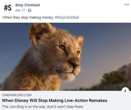 Wildlife - #S Stop Clickbait July 17- When they stop making money. #StopClickBait CINEMABLEND.COM When Disney Will Stop Making Live-Action Remakes The Lion King is on the way. And it won't stop there.
