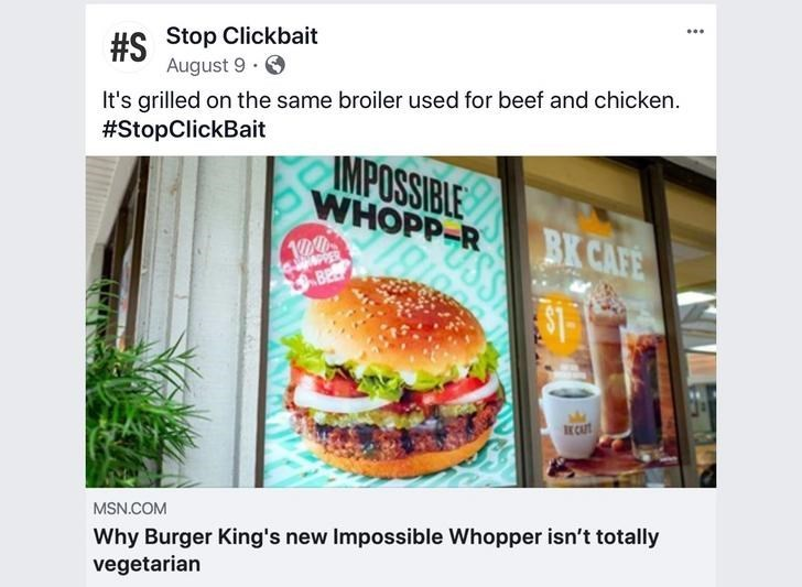 Junk food - #SStop Clickbait August 9 C It's grilled on the same broiler used for beef and chicken #StopClickBait IMPOSSIBLE BK CAFE WHOPP-R ss 1Ol PPER BE E CA MSN.COM Why Burger King's new Impossible Whopper isn't totally vegetarian