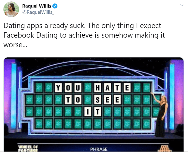 Text - Raquel Willis @RaquelWillis_ Dating apps already suck. The only thing I expect Facebook Dating to achieve is somehow making it worse... HATE YOU T O SEE O T WHEEL FORTUNE PHRASE