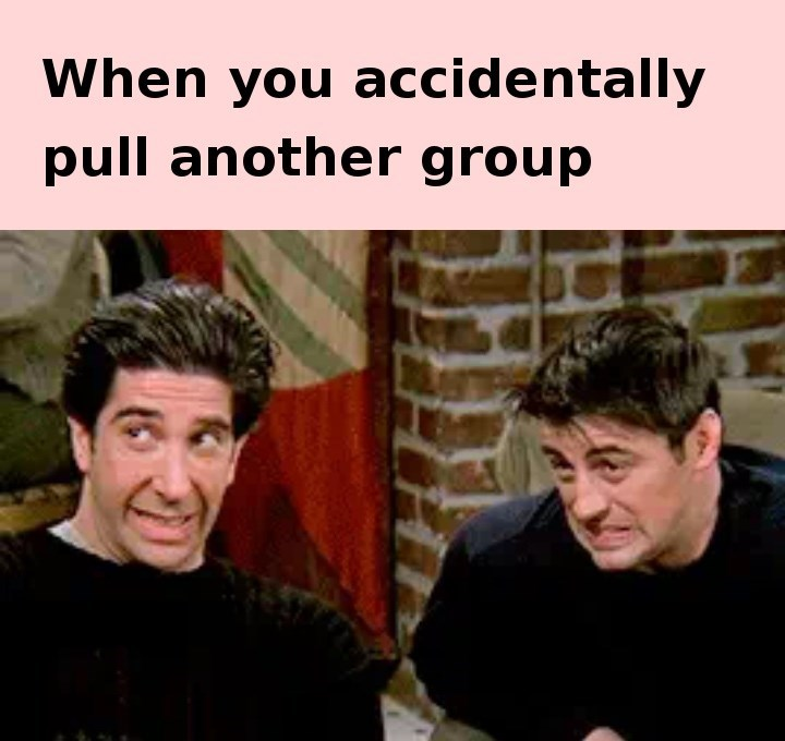 Facial expression - When you accidentally pull another group