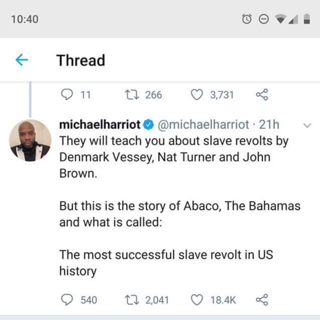Text - 10:40 Thread t 266 3,731 michaelharriot @michaelharriot 21h They will teach you about slave revolts by Denmark Vessey, Nat Turner and John Brown. But this is the story of Abaco, The Bahamas and what is called: The most successful slave revolt in US history t 2,041 540 18.4K