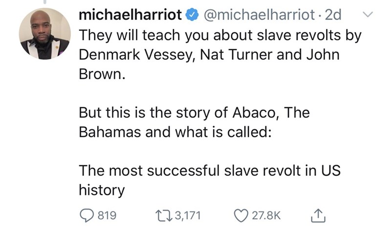 Text - @michaelharriot 2d michaelharriot They will teach you about slave revolts by Denmark Vessey, Nat Turner and John Brown But this is the story of Abaco, The Bahamas and what is called: The most successful slave revolt in US history t13,171 819 27.8K