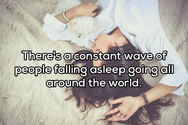 Text - There's a constant wave of people falling asleep going all around the world.