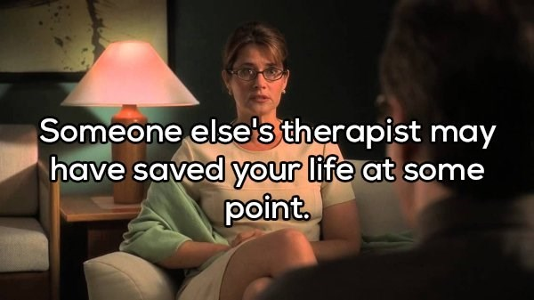 Text - Someone else's therapist may have saved your life at some point