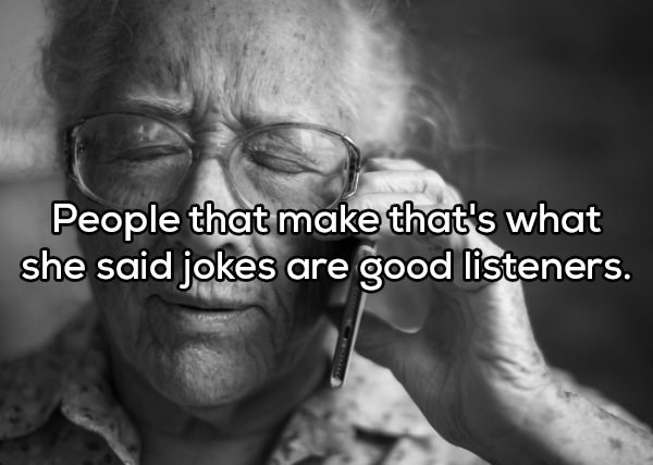 Text - People that make that's what she said jokes are good listeners.
