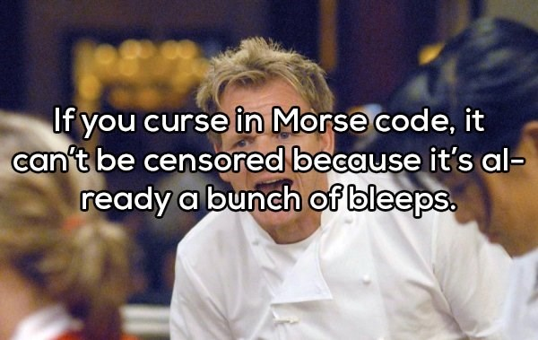 Job - If you curse in Morse code, it can't be censored because it's al- ready a bunch of bleeps