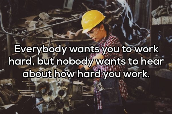 Adaptation - ES Everybody wants you to work hard, but nobody wants to hear about how hard you work.