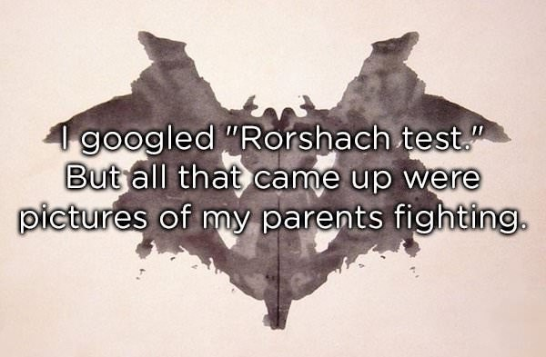 """Text - 1 googled """"Rorshach test."""" But all that came up were pictures of my parents fighting."""
