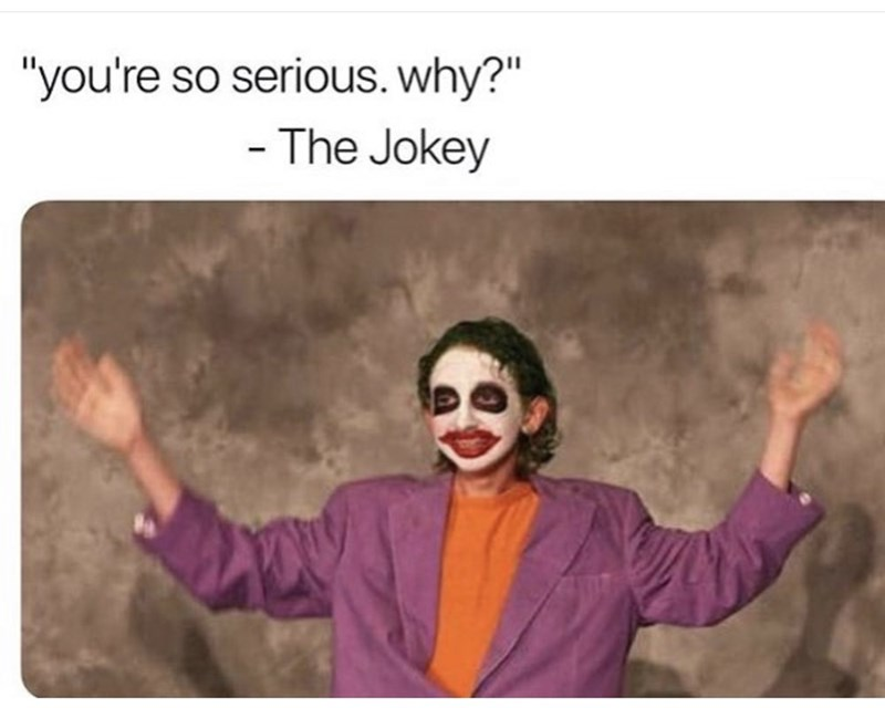 "Text - ""you're so serious. why?"" - The Jokey"