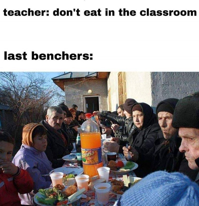 People - teacher: don't eat in the classroom last benchers: SOrina Galre