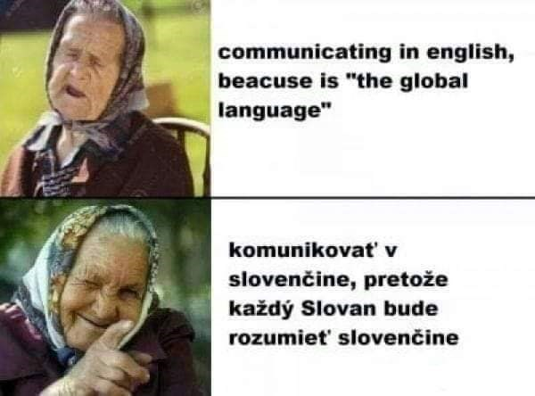 "Facial expression - communicating in english, beacuse is ""the global language"" komunikovat' v slovenčine, pretože každý Slovan bude rozumiet' slovenčine"