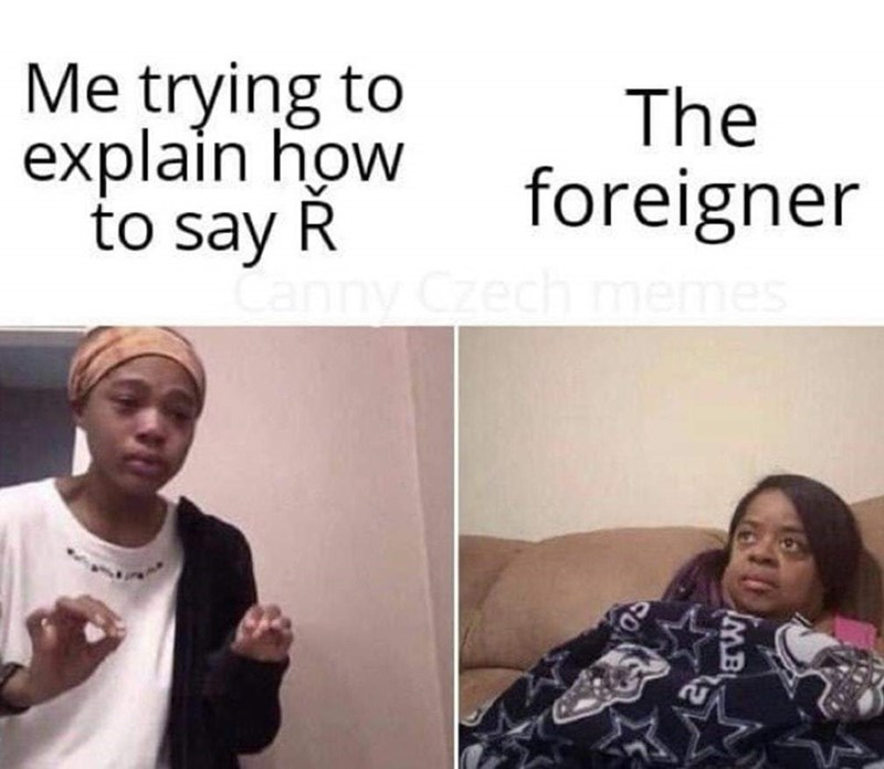 Face - Me trying to explain how to say R The foreigner ny Czech memes MB