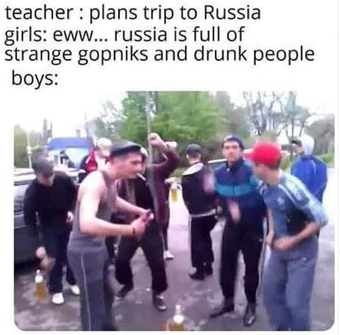 Social group - teacher plans trip to Russia girls: eww... russia is full of strange gopniks and drunk people boys: