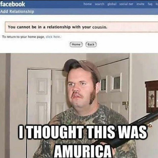 Chin - facebook home search global social net invite faq lo Add Relationship You cannot be in a relationship with your cousin. To return to your home page, click here. Home Back THOUGHT THIS WAS AMURICA