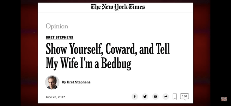 Text - The New Hork Times Opinion BRET STEPHENS Show Yourself, Coward, and Tel My Wife I'm a Bedbug By Bret Stephens 186 June 23, 2017