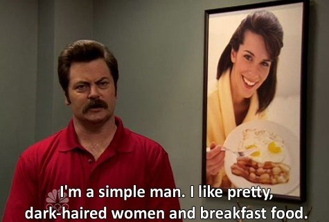Facial expression - 'm a simple man. I like pretty, dark-haired women and breakfast food.