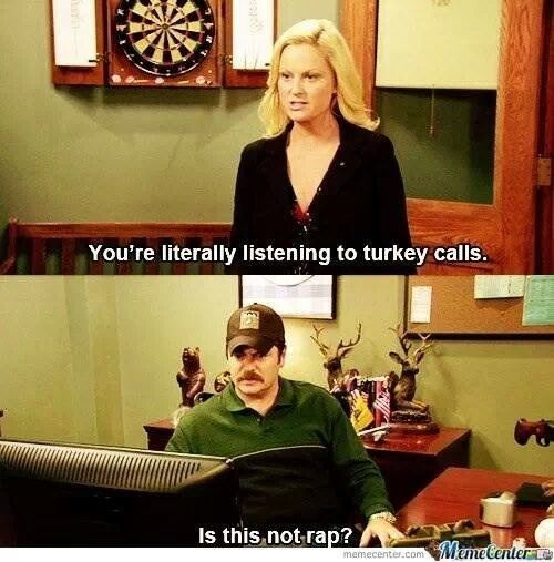 Games - You're literally listening to turkey calls. Is this not rap? MemeCenter memecenter.com