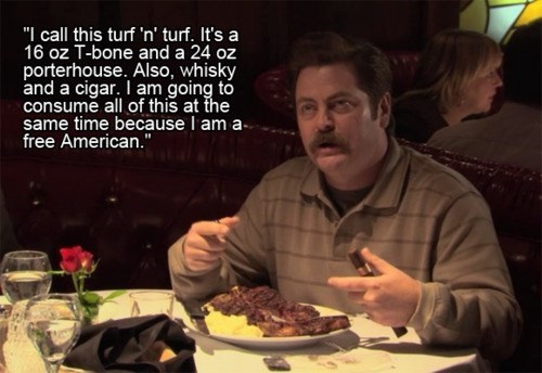 "Food - "" call this turf 'n' turf. It's a 16 oz T-bone and a 24 oz porterhouse. Also, whisky and a cigar. I am going to consume all of this at the same time because I am a free American."""