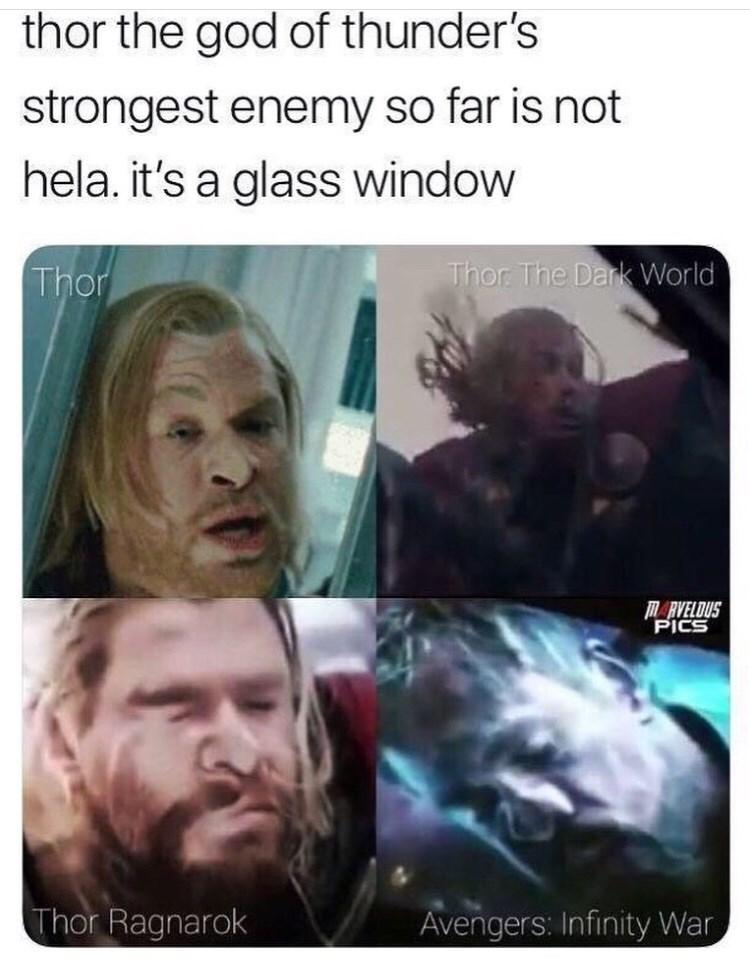 Human - thor the god of thunder's strongest enemy so far is not hela. it's a glass window Thor The Dark World Thor MRVELDUS PICS Thor Ragnarok Avengers: Infinity War