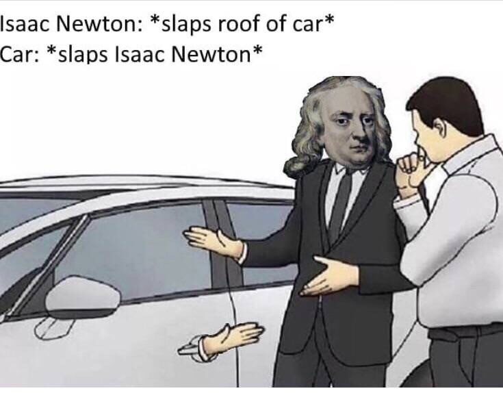 Cartoon - Isaac Newton: *slaps roof of car* Car: *slaps Isaac Newton*