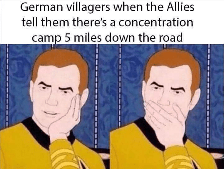 Face - German villagers when the Allies tell them there's a concentration camp 5 miles down the road