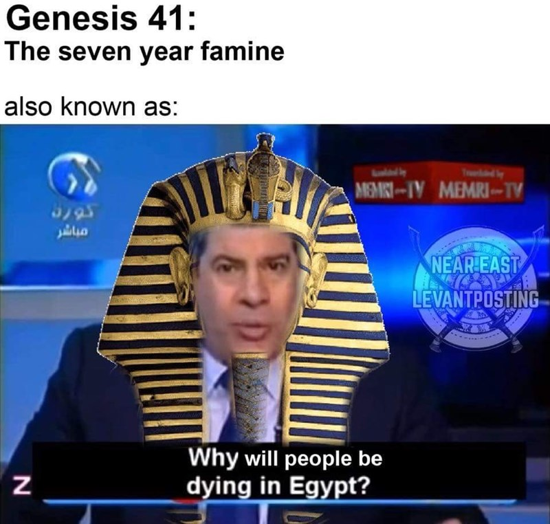 News - Genesis 41: The seven year famine also known as: n MEMKITV MEMRI- TV S795 NEAR EAST LEVANTPOSTING Why will people be dying in Egypt? Z