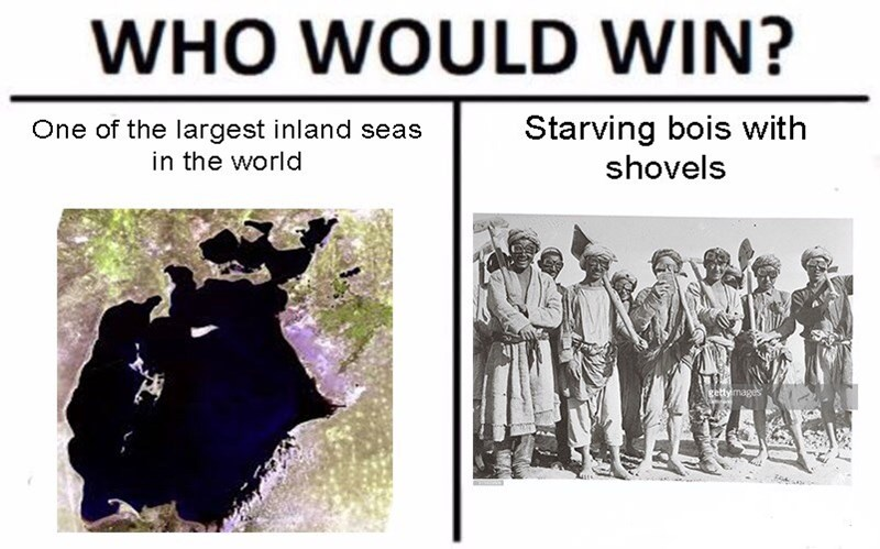 Text - WHO WOULD WIN? Starving bois with shovels One of the largest inland seas in the world gettymages