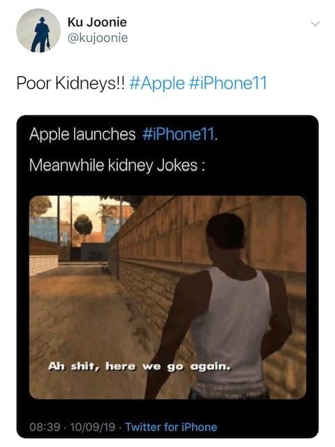 Text - Ku Joonie @kujoonie Poor Kidneys!! #Apple #iPhone11 Apple launches #iPhone11 . Meanwhile kidney Jokes: Ah shit, here we go again. 08:39 10/09/19 Twitter for iPhone