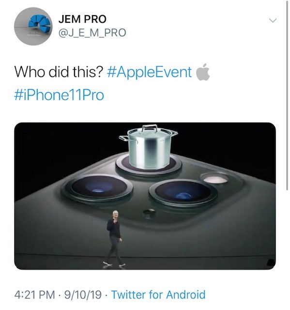 Product - JEM PRO @J E_M_PRO Who did this? #AppleEvent #iPhone11Pro 4:21 PM 9/10/19 Twitter for Android