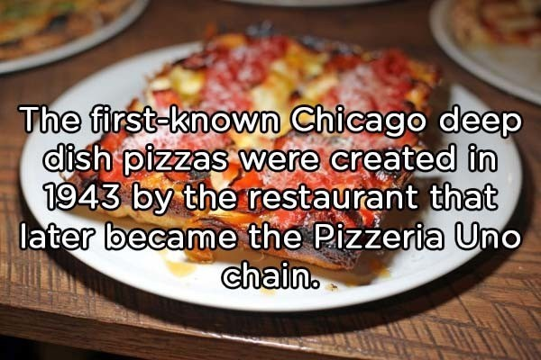 Dish - The first-known Chicago deep dish pizzas were created in 1943 by the restaurant that later became the Pizzeria Uno Chain