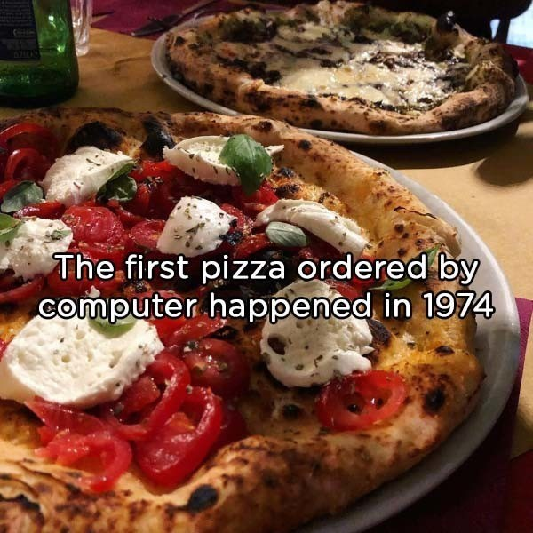 Dish - The first pizza ordered by computer happened in 1974
