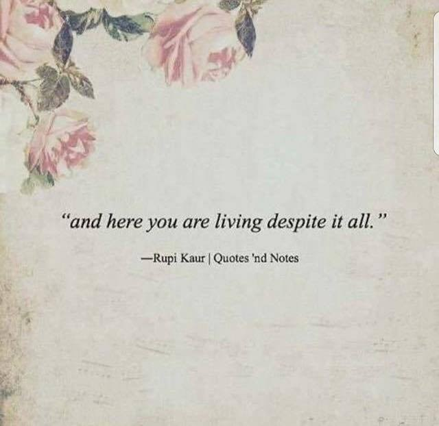 """Text - """"and here you are living despite it all. -Rupi Kaur Quotes 'nd Notes"""