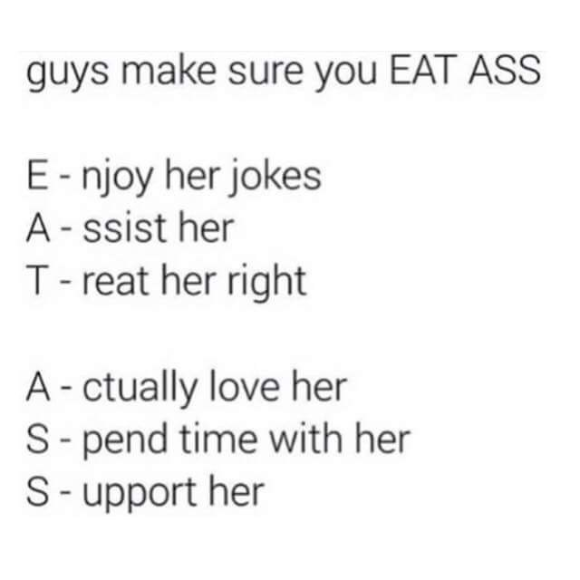 relationship meme - Text - guys make sure you EAT ASS E-njoy her jokes A-ssist her T-reat her right A- ctually love her S-pend time with her S-upport her