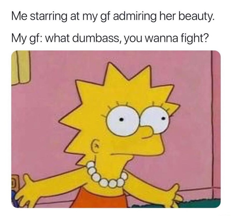 relationship meme - Cartoon - Me starring at my gf admiring her beauty. My gf: what dumbass, you wanna fight?