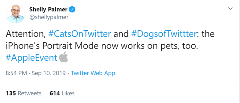Text - Shelly Palmer @shellypalmer Attention, #CatsOnTwitter and #DogsofTwittter: the iPhone's Portrait Mode now works on pets, too. #AppleEvent 8:54 PM Sep 10, 2019 Twitter Web App 614 Likes 135 Retweets