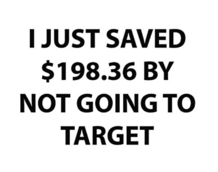 Text - T JUST SAVED $198.36 BY NOT GOING TO TARGET