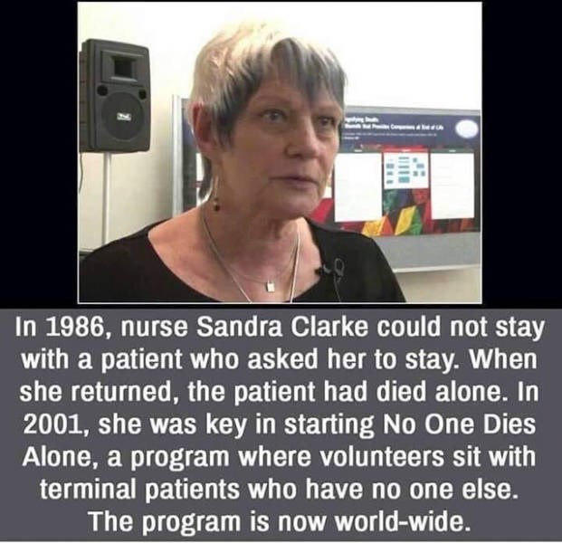 Facial expression - In 1986, nurse Sandra Clarke could not stay with a patient who asked her to stay. When she returned, the patient had died alone. In 2001, she was key in starting No One Dies Alone, a program where volunteers sit with terminal patients who have no one else. The program is now world-wide.