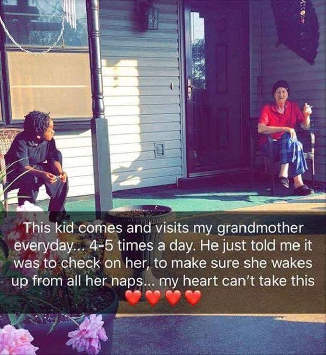 Text - This kid comes and visits my grandmother everyday... 4-5 times a day. He just told me it was to check on her, to make sure she wakes up from all her naps... my heart can't take this