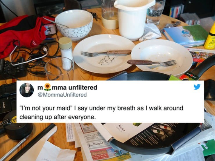 "Table - mmma unfiltered @MommaUnfiltered ""I'm not your maid"" I say under my breath as I walk around cleaning up after everyone Wharged e Rialto LUM"