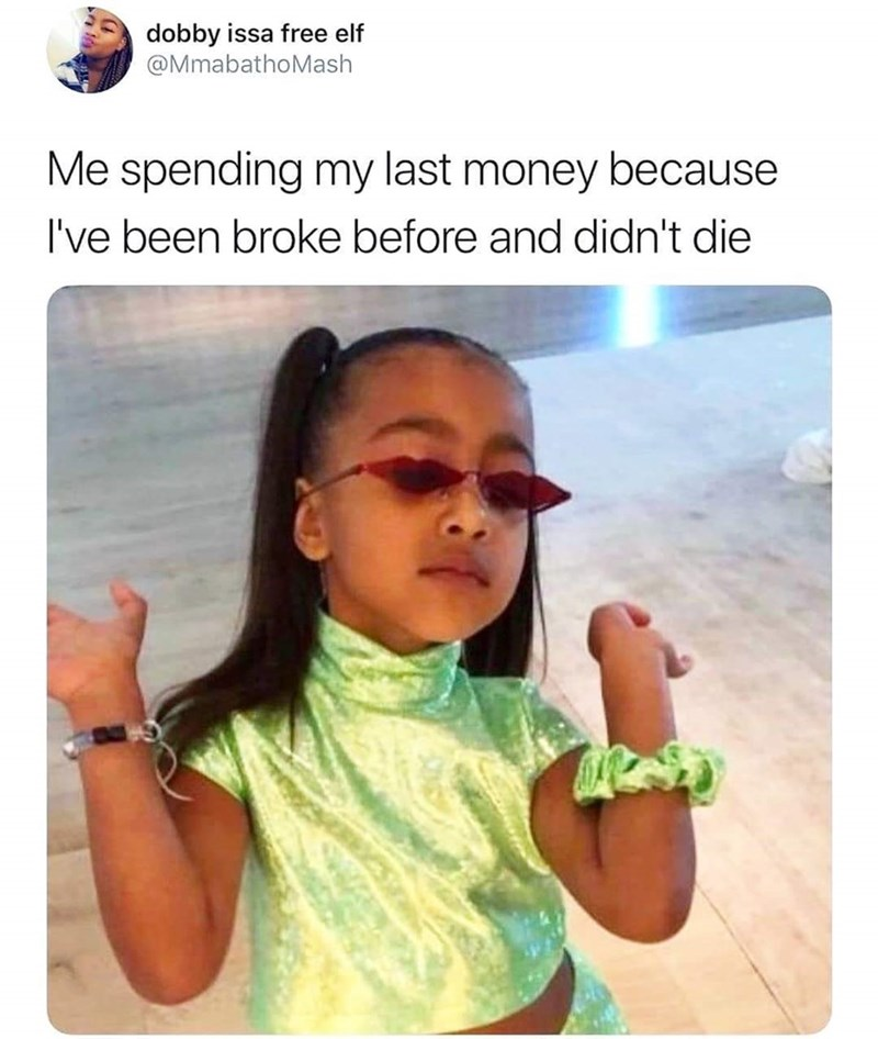 Finger - dobby issa free elf @MmabathoMash Me spending my last money because I've been broke before and didn't die