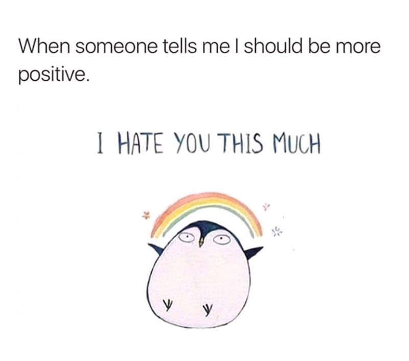 Text - When someone tells me I should be more positive I HATE YOU THIS MUCH y