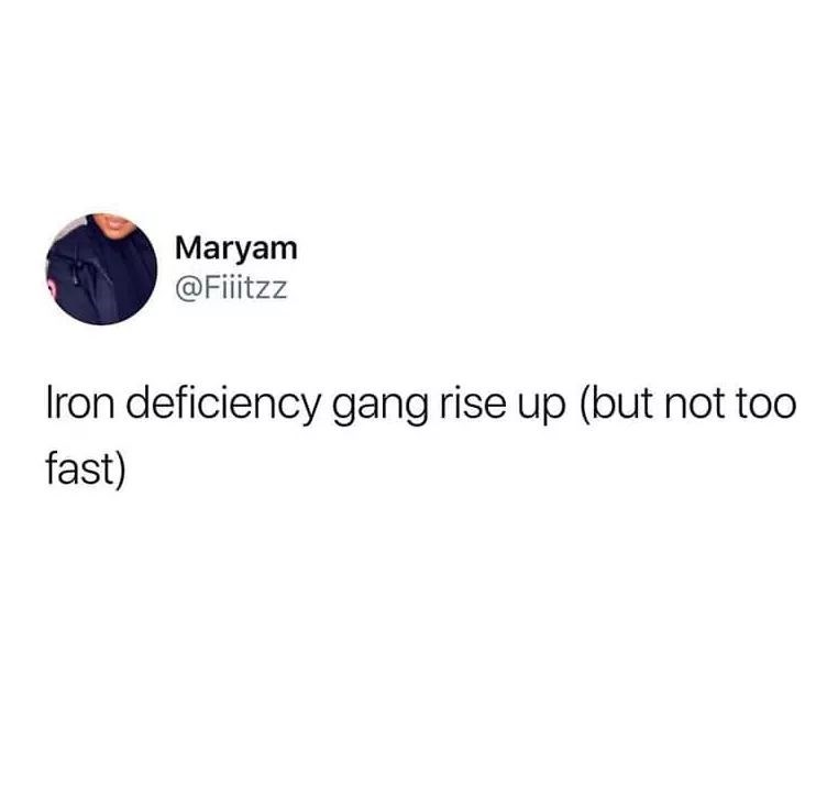 Text - Maryam @Fitzz Iron deficiency gang rise up (but not too fast)