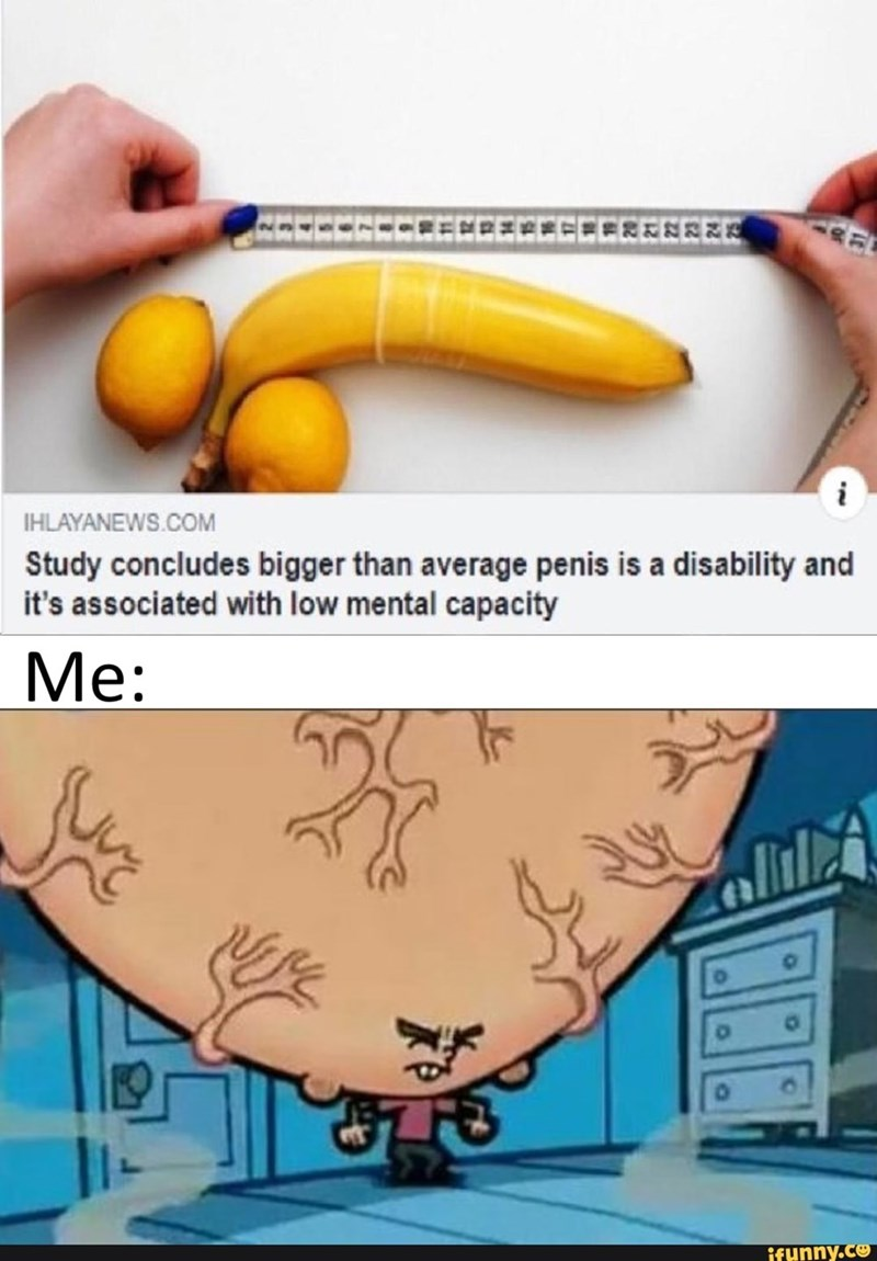 Banana family - i IHLAYANEWS.COM Study concludes bigger than average penis is a disability and it's associated with low mental capacity Ме: altla ifunny.co