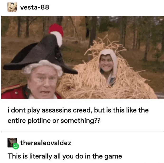 tumblr - Photo caption - vesta-88 i dont play assassins creed, but is this like the entire plotline or something?? therealeovaldez This is literally all you do in the game
