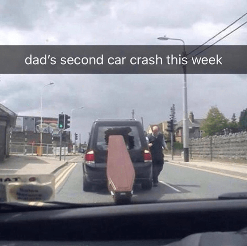 """Funny meme, spicy meme, offensive meme, casket out of hearse window, """"dads second car crash this week"""""""