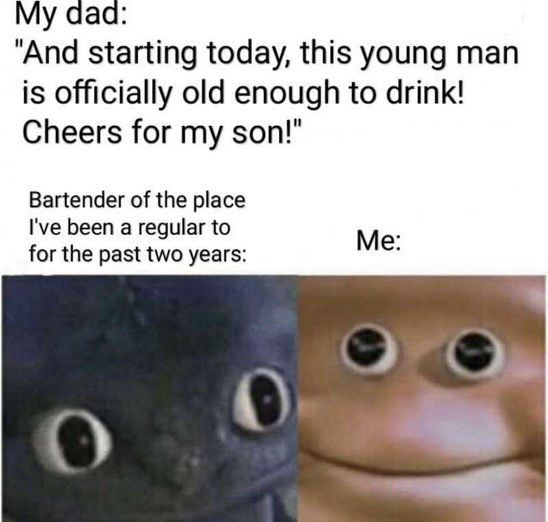 """Text - My dad: """"And starting today, this young man is officially old enough to drink! Cheers for my son!"""" Bartender of the place I've been a regular to for the past two years: Ме:"""