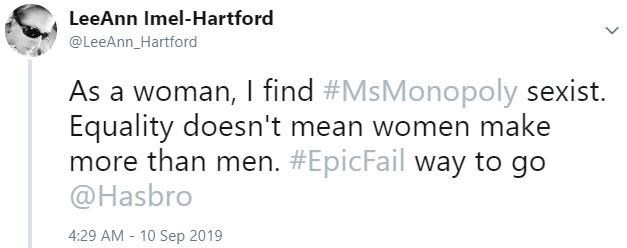 Text - LeeAnn Imel-Hartford @LeeAnn_Hartford As a woman, I find #MsMonopoly sexist. Equality doesn't mean women make more than men. #EpicFail way to go @Hasbro 4:29 AM 10 Sep 2019