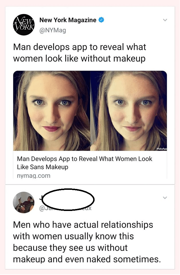 Face - EW New York Magazine ORK @NYMag Man develops app to reveal what women look like without makeup MakeApp Man Develops App to Reveal What Women Look Like Sans Makeup nymag.com @Ja eux Men who have actual relationships with women usually know this because they see us without makeup and even naked sometimes.