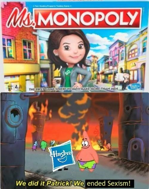 Toy - Mo MONOPOLY GO THE FIRST GAMOWHERE WOMEN MAKE MORE THAN MEN. hre Hasbre We did it Patrick! We ended Sexism!